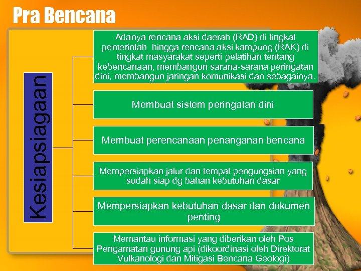 Kesiapsiagaan Pra Bencana Adanya rencana aksi daerah (RAD) di tingkat pemerintah hingga rencana aksi