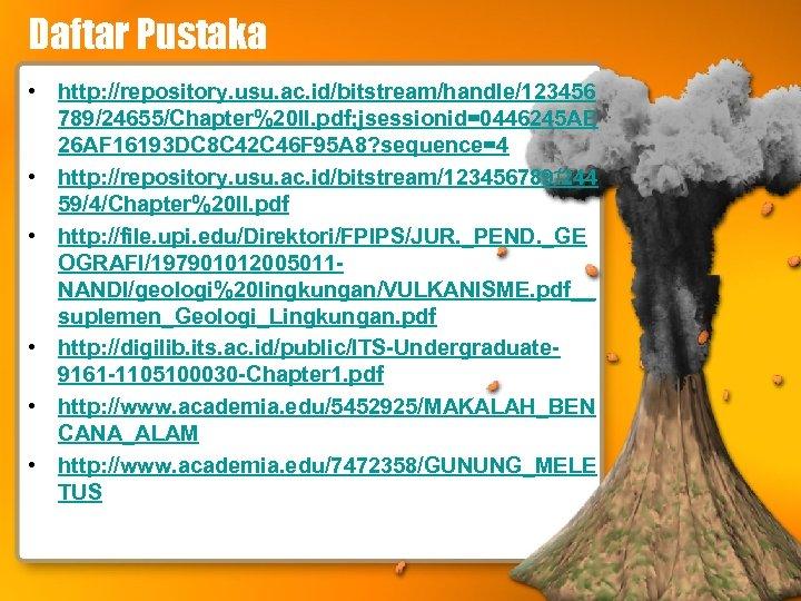 Daftar Pustaka • http: //repository. usu. ac. id/bitstream/handle/123456 789/24655/Chapter%20 II. pdf; jsessionid=0446245 AE 26