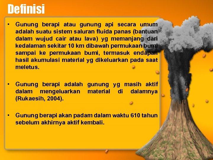 Definisi • Gunung berapi atau gunung api secara umum adalah suatu sistem saluran fluida