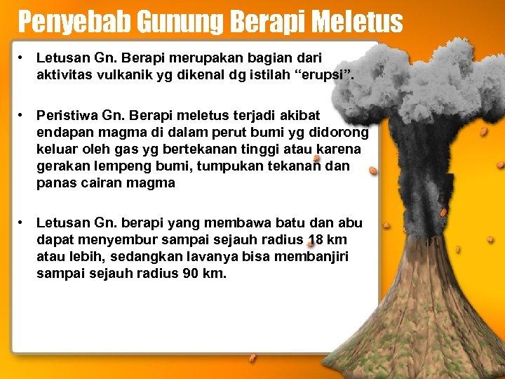 Penyebab Gunung Berapi Meletus • Letusan Gn. Berapi merupakan bagian dari aktivitas vulkanik yg