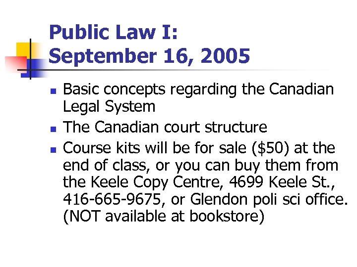 Public Law I: September 16, 2005 n n n Basic concepts regarding the Canadian