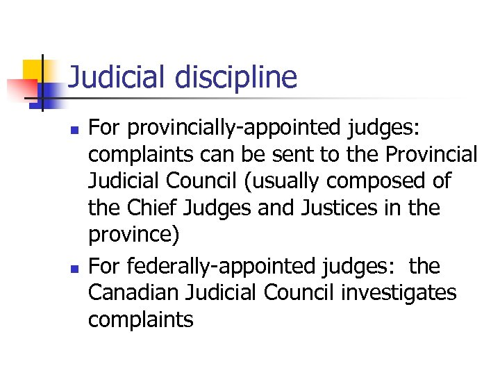 Judicial discipline n n For provincially-appointed judges: complaints can be sent to the Provincial