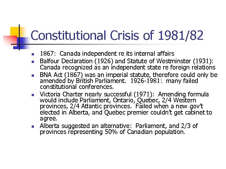 Constitutional Crisis of 1981/82 n n n 1867: Canada independent re its internal affairs