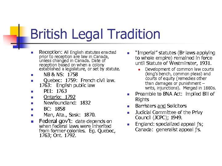 British Legal Tradition n n n n Reception: All English statutes enacted prior to