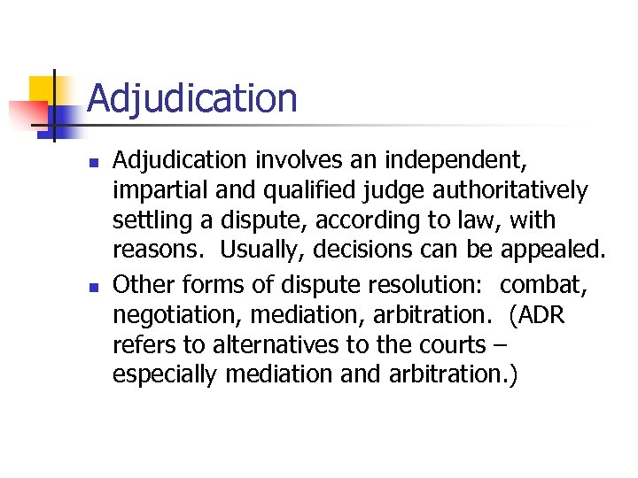 Adjudication n n Adjudication involves an independent, impartial and qualified judge authoritatively settling a