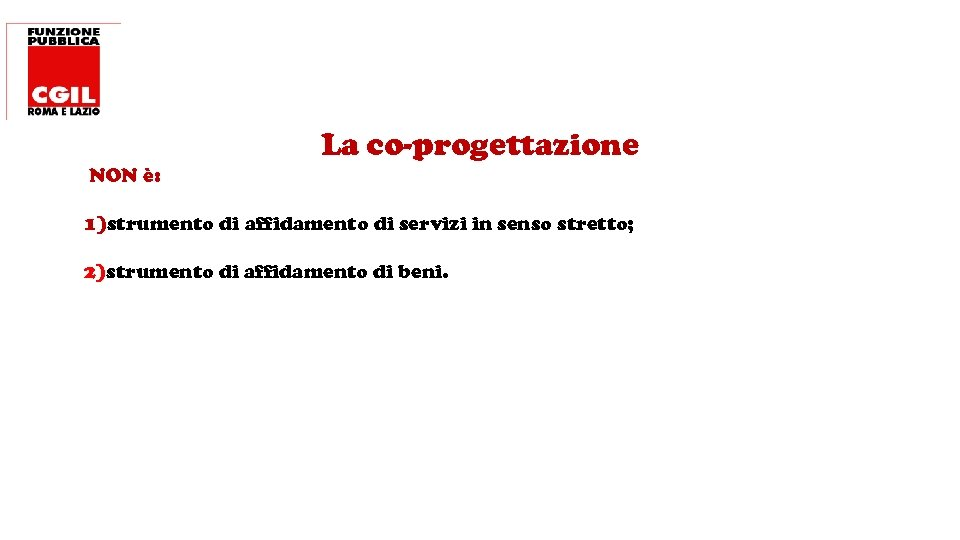 La co-progettazione NON è: 1)strumento di affidamento di servizi in senso stretto; 2)strumento di