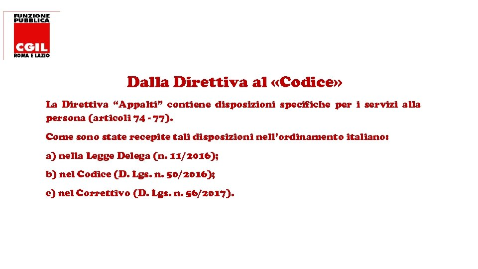 """Dalla Direttiva al «Codice» La Direttiva """"Appalti"""" contiene disposizioni specifiche per i servizi alla"""