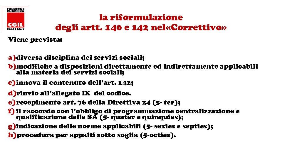 la riformulazione degli artt. 140 e 142 nel «Correttivo» Viene prevista: a) diversa disciplina