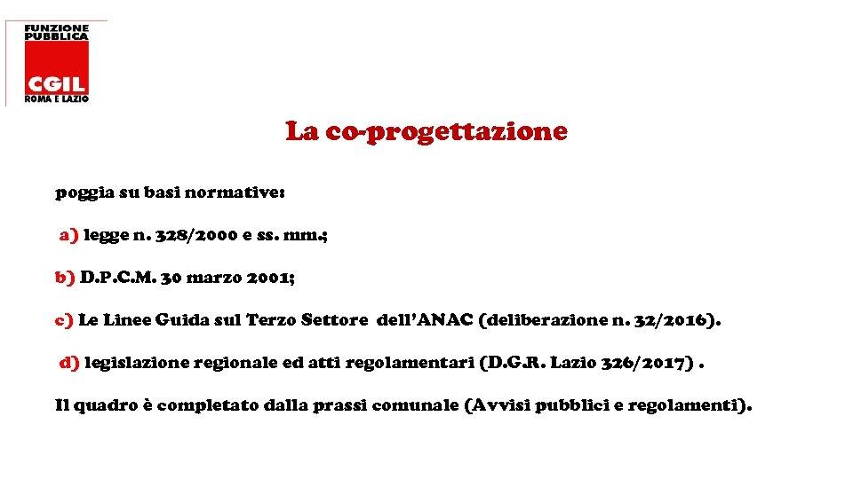La co-progettazione poggia su basi normative: a) legge n. 328/2000 e ss. mm. ;