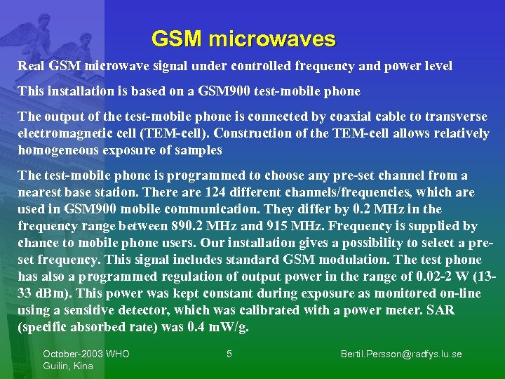 GSM microwaves Real GSM microwave signal under controlled frequency and power level This installation