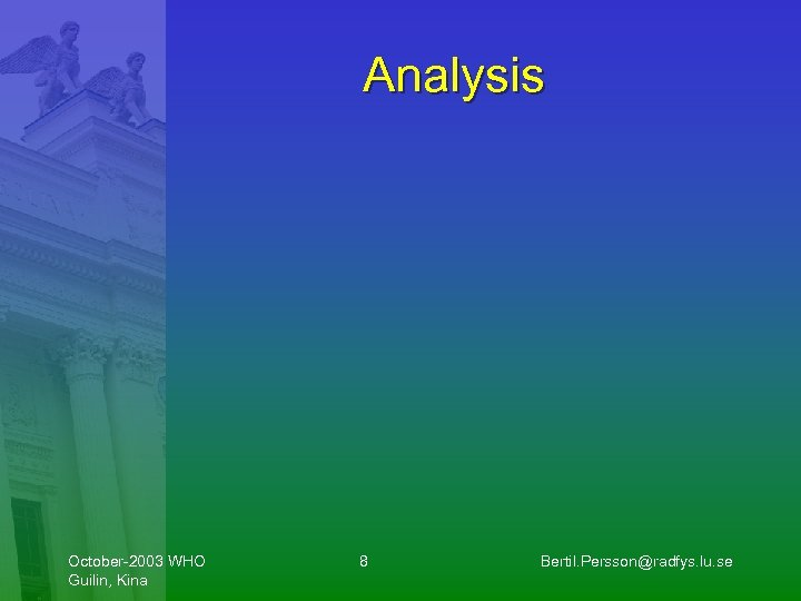 Analysis October-2003 WHO Guilin, Kina 8 Bertil. Persson@radfys. lu. se
