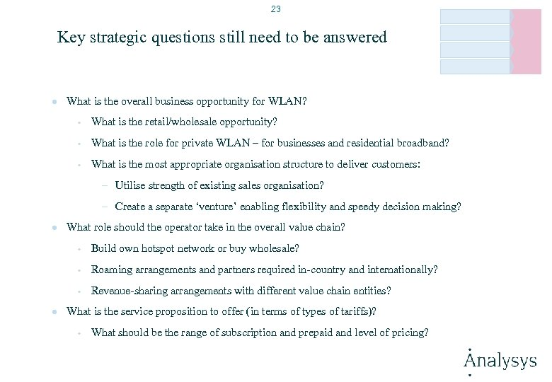 23 Key strategic questions still need to be answered l What is the overall