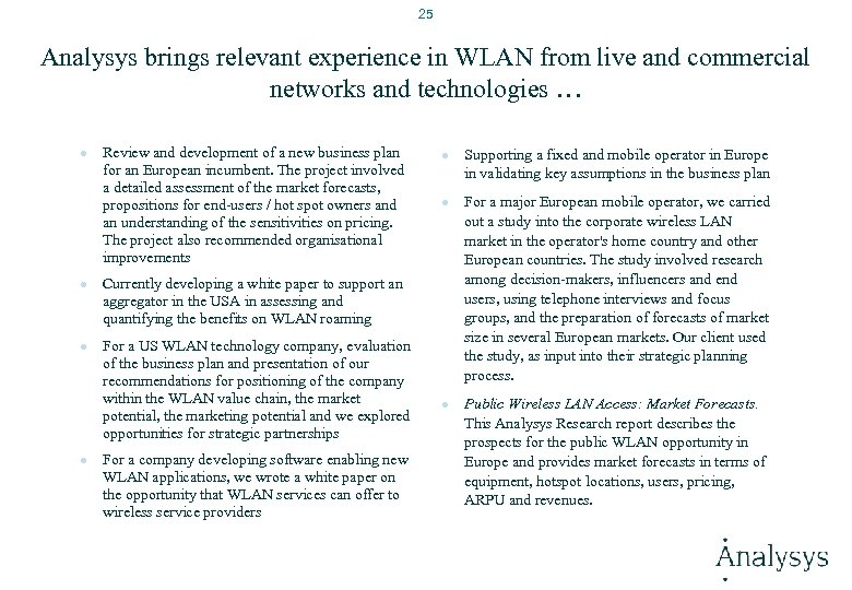 25 Analysys brings relevant experience in WLAN from live and commercial networks and technologies