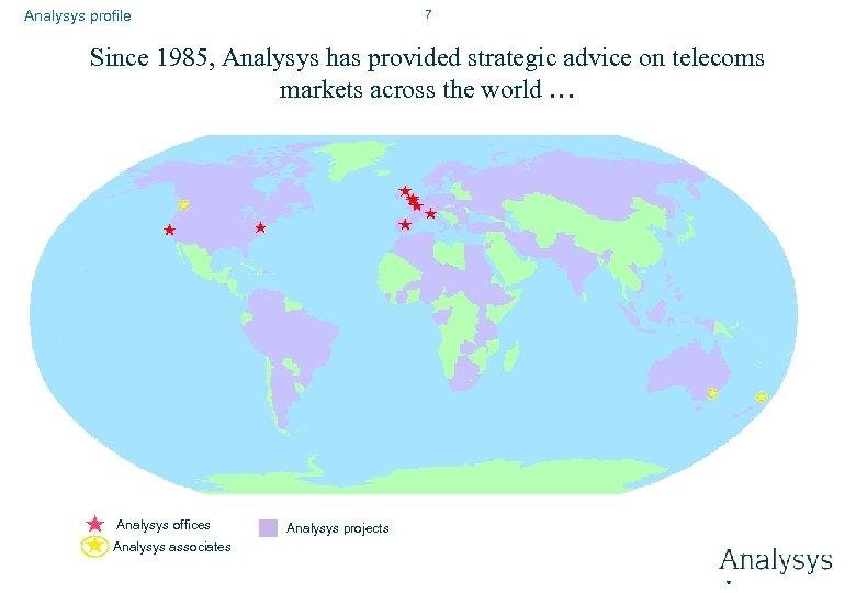 7 Analysys profile Since 1985, Analysys has provided strategic advice on telecoms markets across