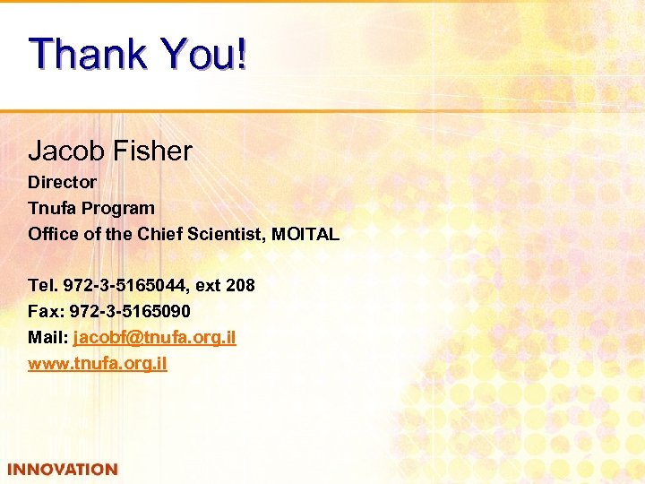 Thank You! Jacob Fisher Director Tnufa Program Office of the Chief Scientist, MOITAL Tel.