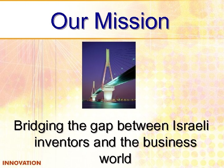 Our Mission Bridging the gap between Israeli inventors and the business world