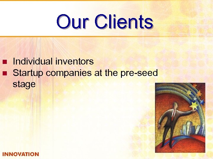 Our Clients n n Individual inventors Startup companies at the pre-seed stage