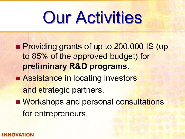 Our Activities Providing grants of up to 200, 000 IS (up to 85% of