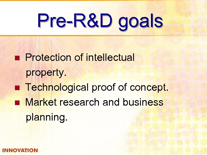 Pre-R&D goals n n n Protection of intellectual property. Technological proof of concept. Market
