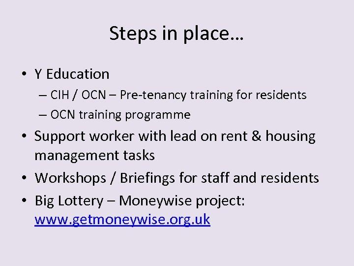 Steps in place… • Y Education – CIH / OCN – Pre-tenancy training for