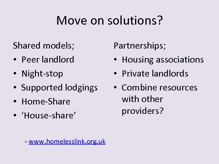 Move on solutions? Shared models; • Peer landlord • Night-stop • Supported lodgings •