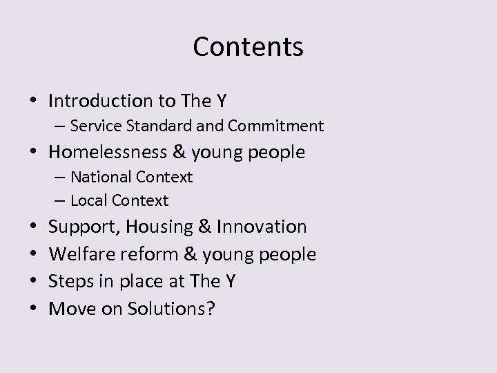 Contents • Introduction to The Y – Service Standard and Commitment • Homelessness &