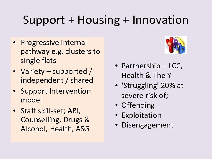 Support + Housing + Innovation • Progressive internal pathway e. g. clusters to single