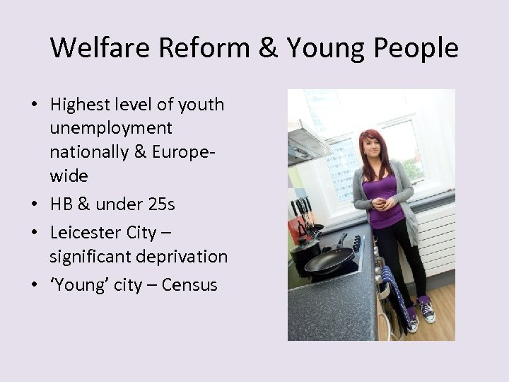 Welfare Reform & Young People • Highest level of youth unemployment nationally & Europewide