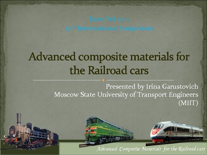 Euro-Zel 2011 19 th International Symposium Advanced composite materials for the Railroad cars Presented