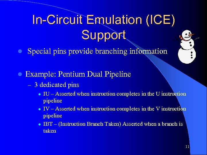 In-Circuit Emulation (ICE) Support l l Special pins provide branching information Example: Pentium Dual