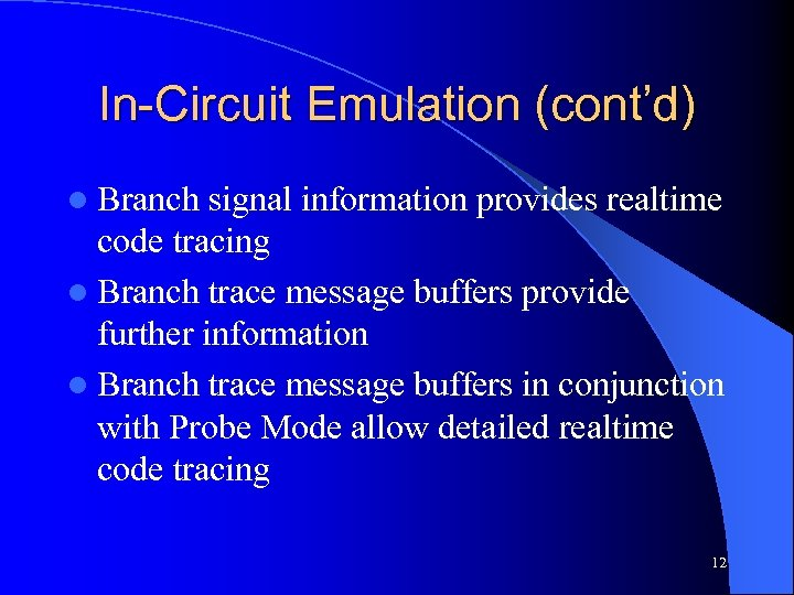 In-Circuit Emulation (cont'd) l Branch signal information provides realtime code tracing l Branch trace