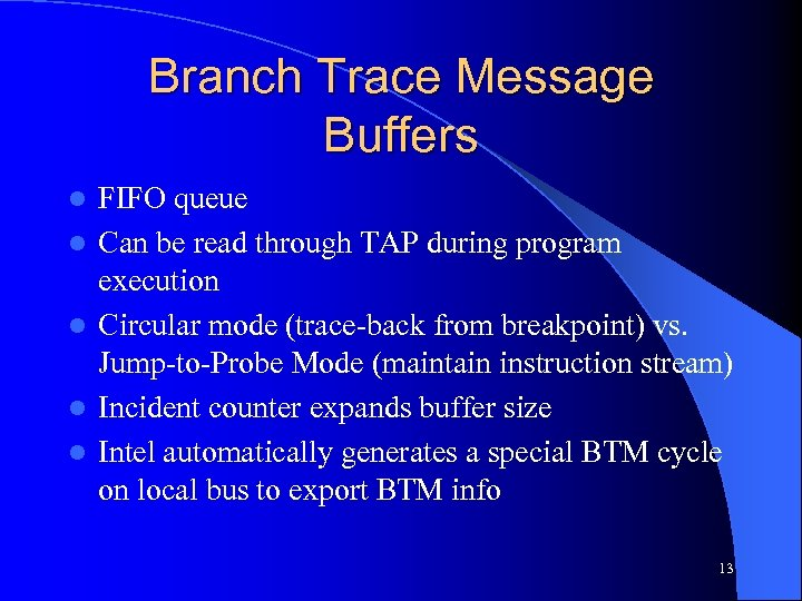 Branch Trace Message Buffers l l l FIFO queue Can be read through TAP