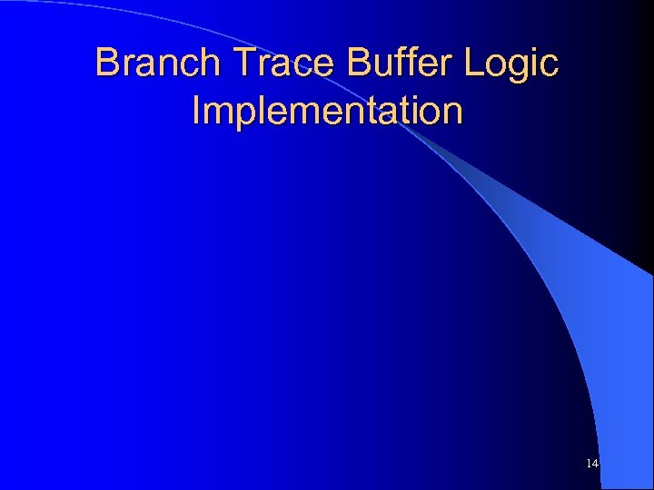 Branch Trace Buffer Logic Implementation 14