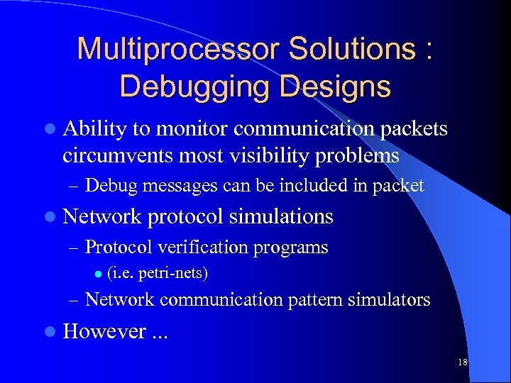 Multiprocessor Solutions : Debugging Designs l Ability to monitor communication packets circumvents most visibility