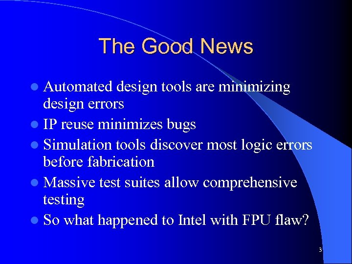 The Good News l Automated design tools are minimizing design errors l IP reuse