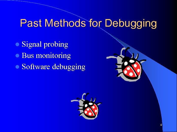 Past Methods for Debugging l Signal probing l Bus monitoring l Software debugging 4