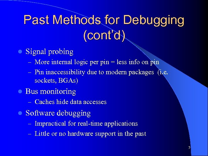 Past Methods for Debugging (cont'd) l Signal probing – More internal logic per pin