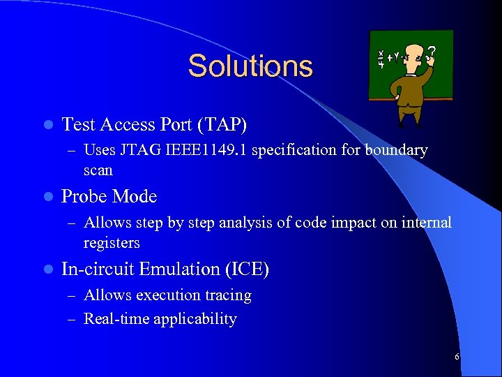 Solutions l Test Access Port (TAP) – Uses JTAG IEEE 1149. 1 specification for
