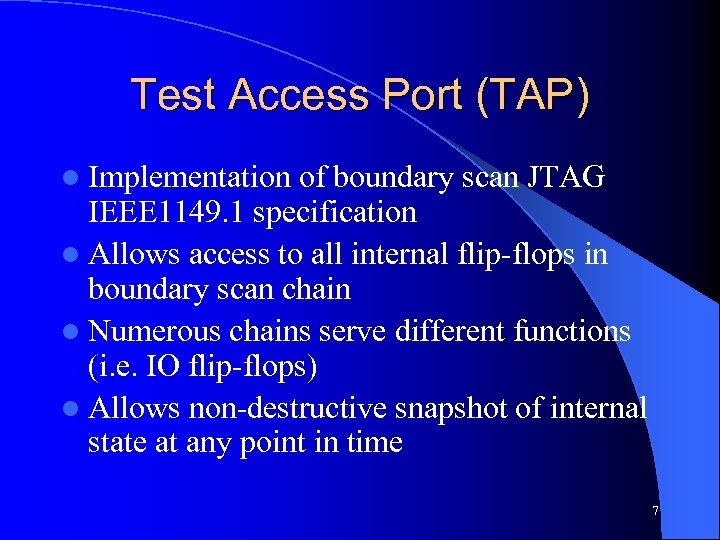 Test Access Port (TAP) l Implementation of boundary scan JTAG IEEE 1149. 1 specification