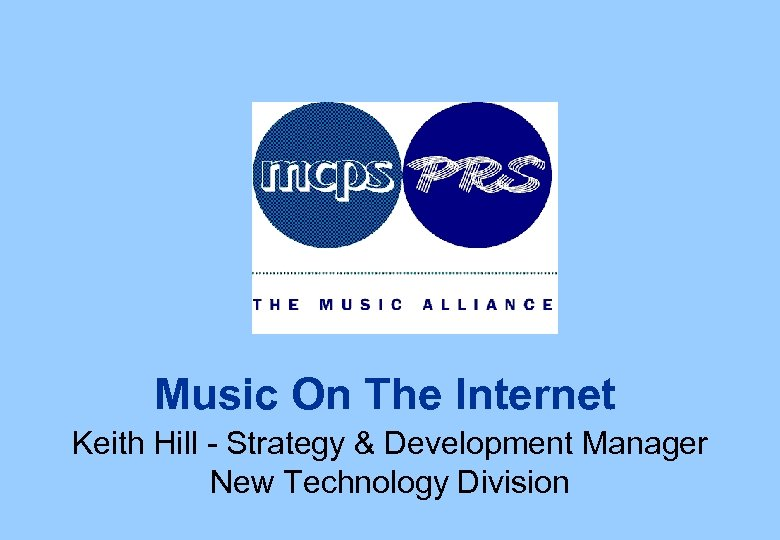 Music On The Internet Keith Hill - Strategy & Development Manager New Technology Division