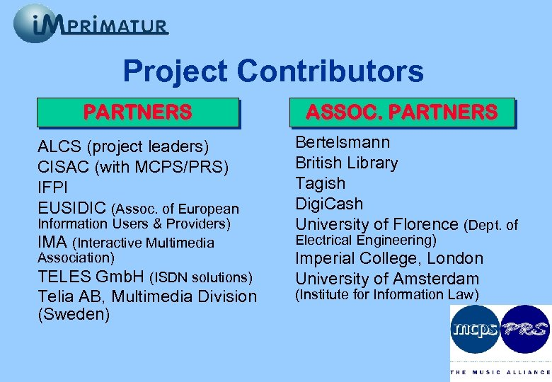 Project Contributors PARTNERS ASSOC. PARTNERS ALCS (project leaders) CISAC (with MCPS/PRS) IFPI EUSIDIC (Assoc.