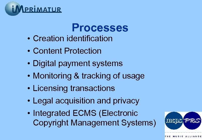• • Processes Creation identification Content Protection Digital payment systems Monitoring & tracking