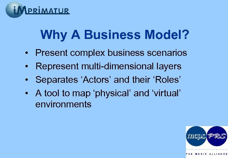 Why A Business Model? • • Present complex business scenarios Represent multi-dimensional layers Separates