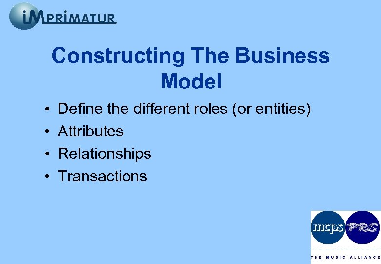 Constructing The Business Model • • Define the different roles (or entities) Attributes Relationships