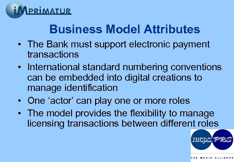 Business Model Attributes • The Bank must support electronic payment transactions • International standard