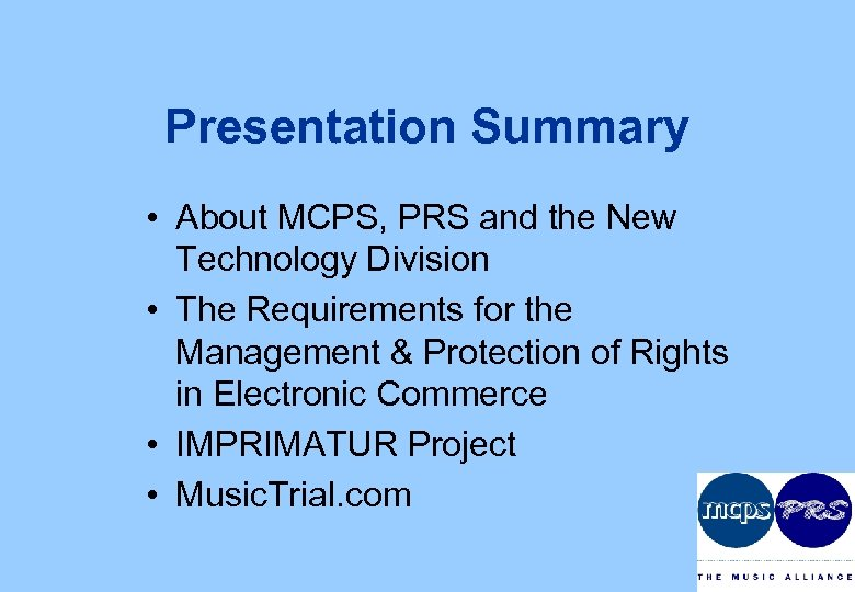 Presentation Summary • About MCPS, PRS and the New Technology Division • The Requirements