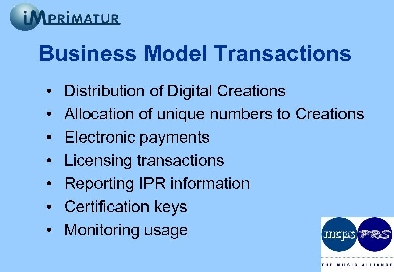 Business Model Transactions • • Distribution of Digital Creations Allocation of unique numbers to