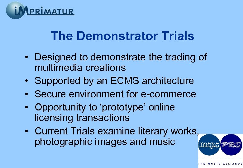The Demonstrator Trials • Designed to demonstrate the trading of multimedia creations • Supported