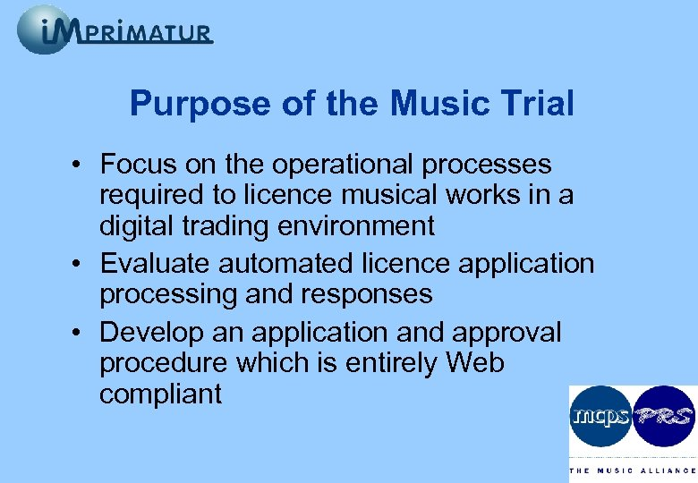 Purpose of the Music Trial • Focus on the operational processes required to licence