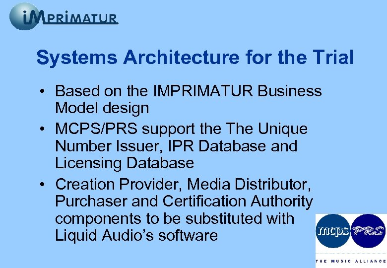 Systems Architecture for the Trial • Based on the IMPRIMATUR Business Model design •
